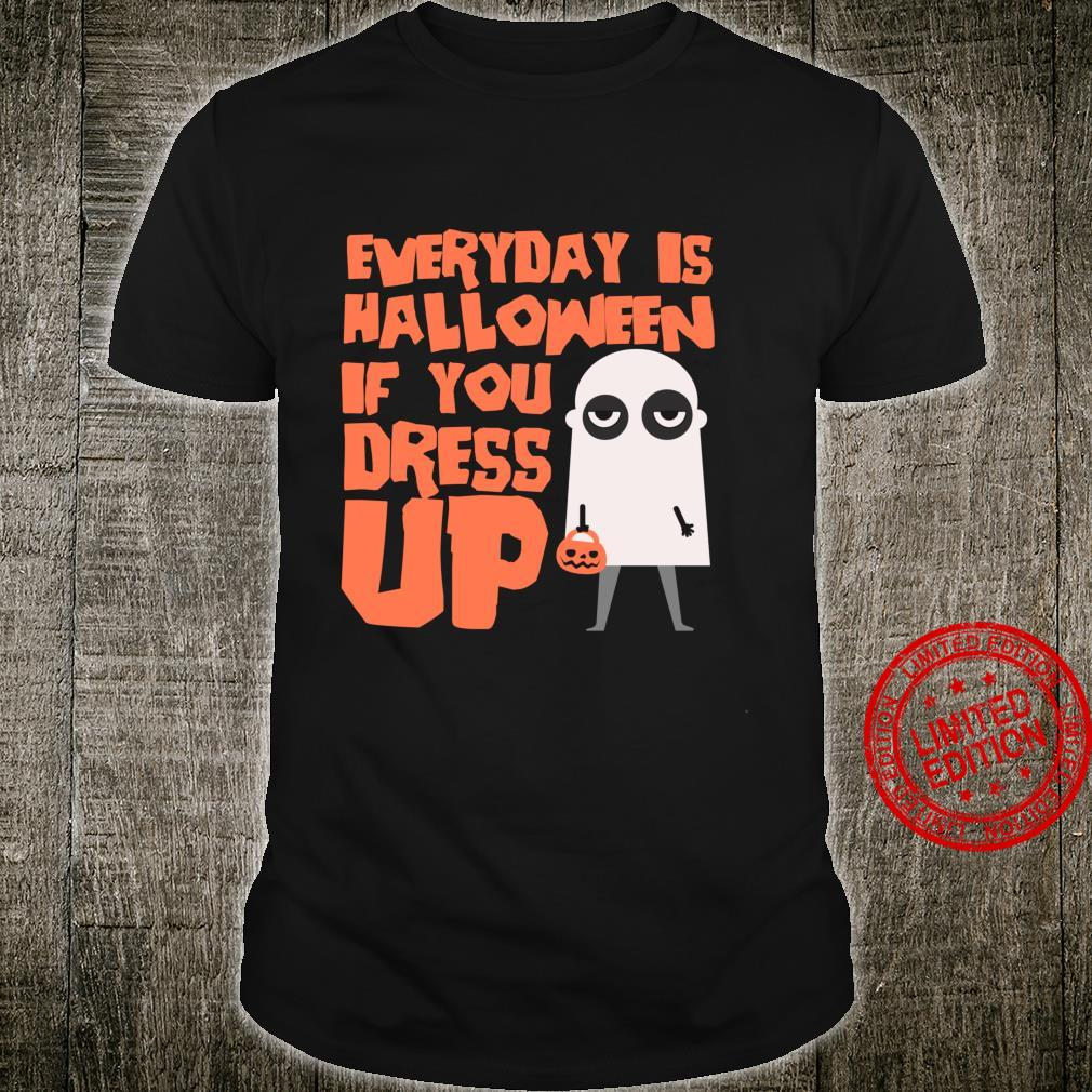 Halloween Humor Everyday is Halloween if You Dress Up Shirt