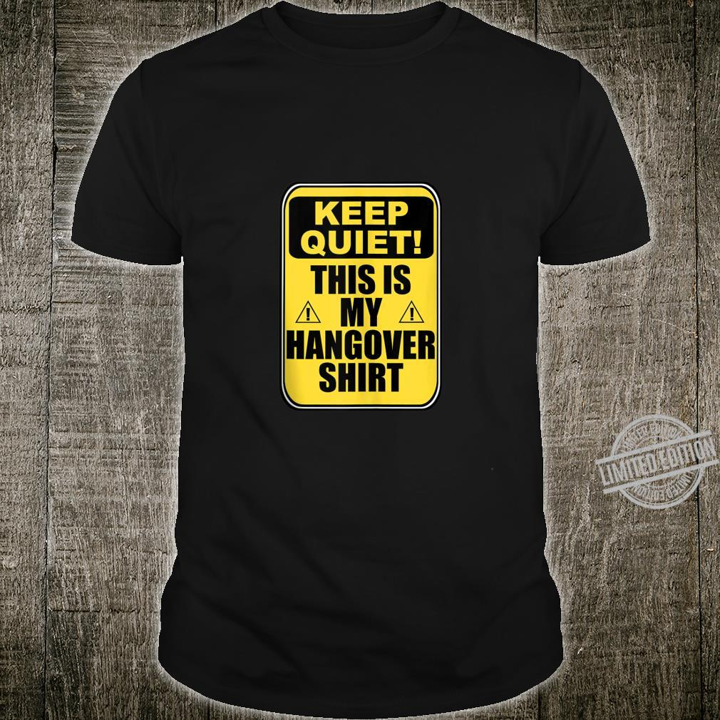 Keep Quiet This is My Hangover Caution Sign Drinking Shirt