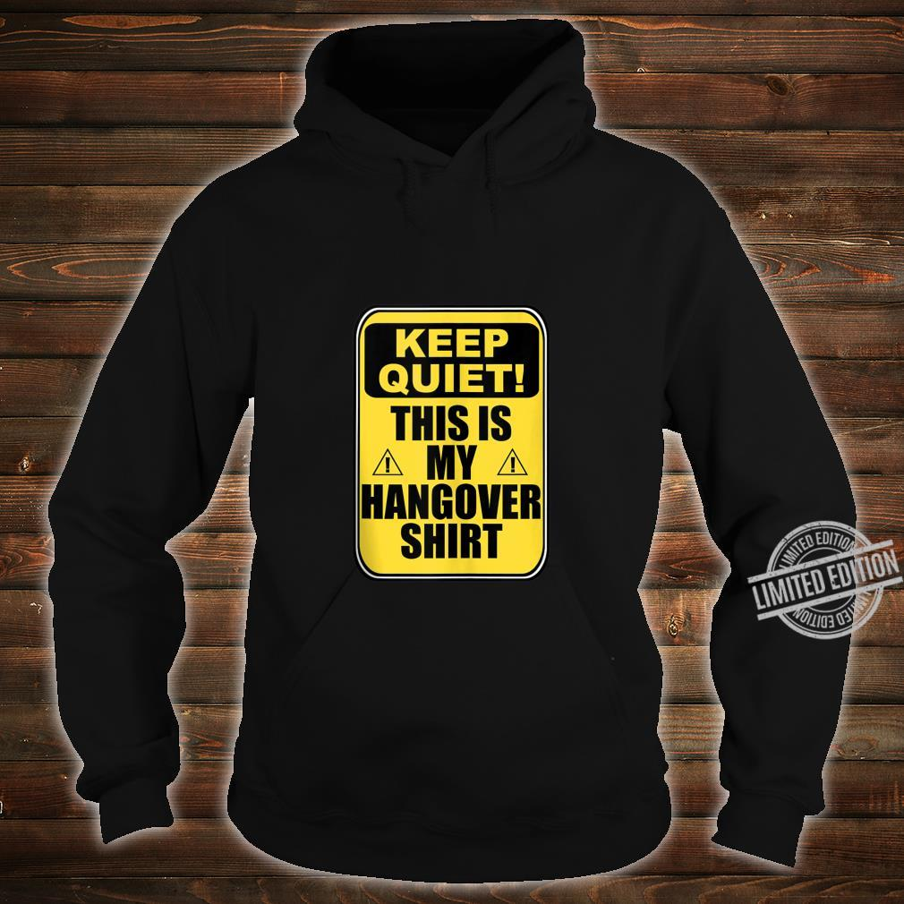 Keep Quiet This is My Hangover Caution Sign Drinking Shirt hoodie
