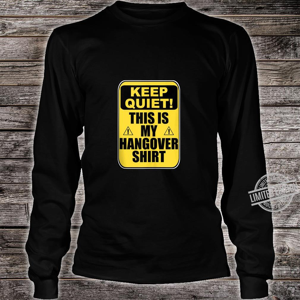 Keep Quiet This is My Hangover Caution Sign Drinking Shirt long sleeved
