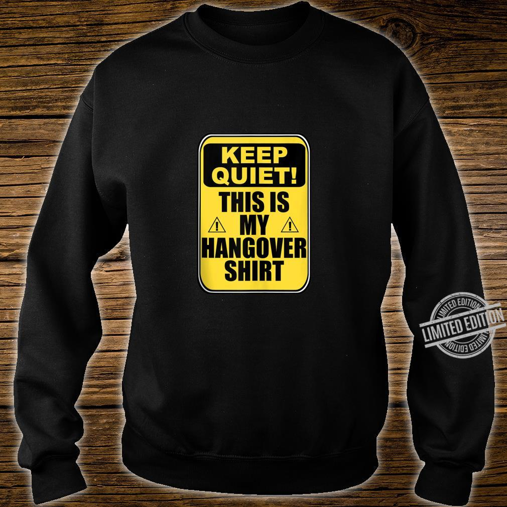 Keep Quiet This is My Hangover Caution Sign Drinking Shirt sweater
