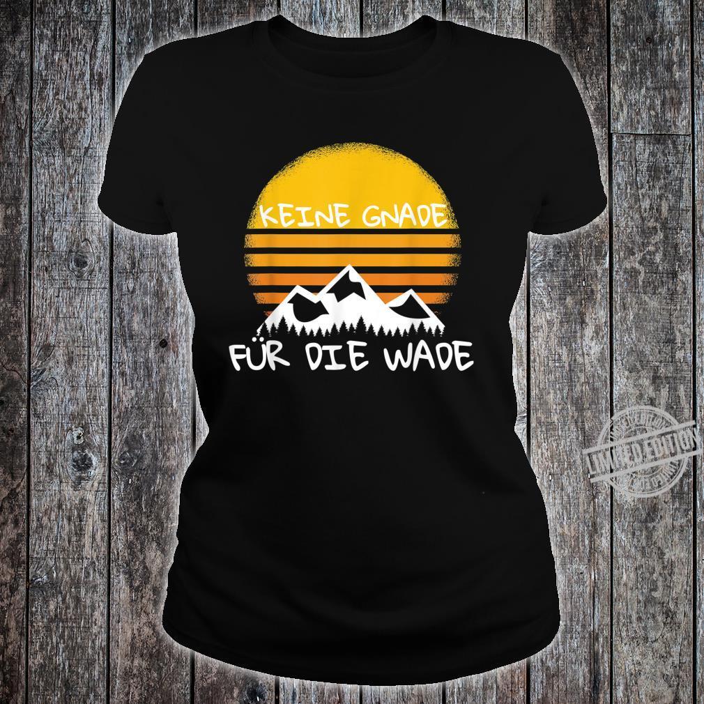 Keine Gnade Für Die Wade Wandern Wanderer Berge Shirt ladies tee