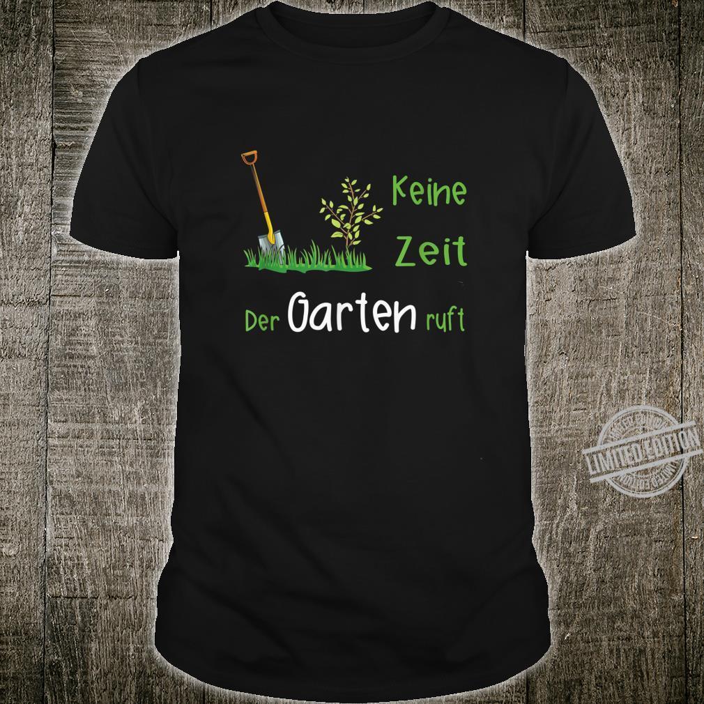 Keine Zeit der Garten ruft Geschenke für einen Gärtner Shirt