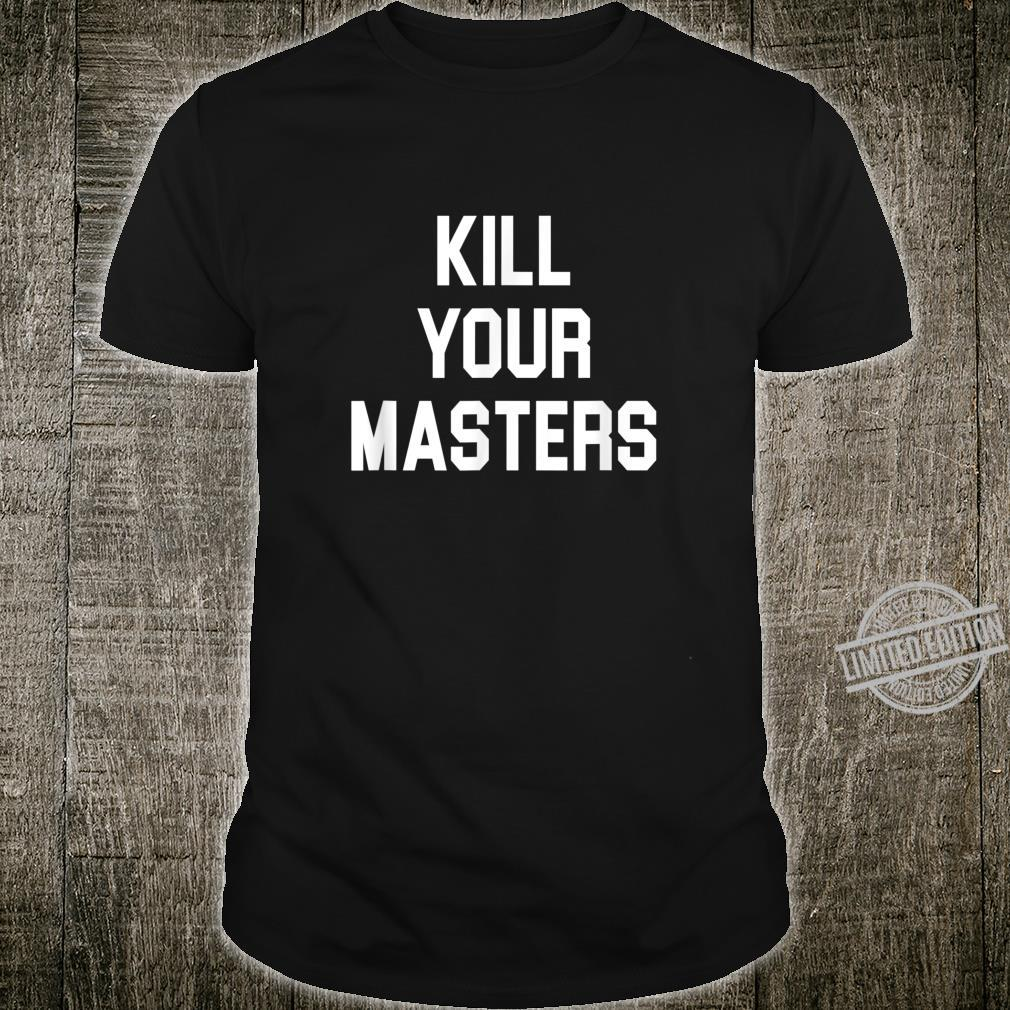 Kill Your Masters Protest Racism Anti Racist Shirt
