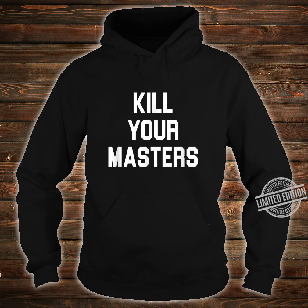 Kill Your Masters Protest Racism Anti Racist Shirt hoodie