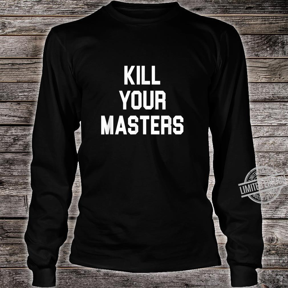 Kill Your Masters Protest Racism Anti Racist Shirt long sleeved