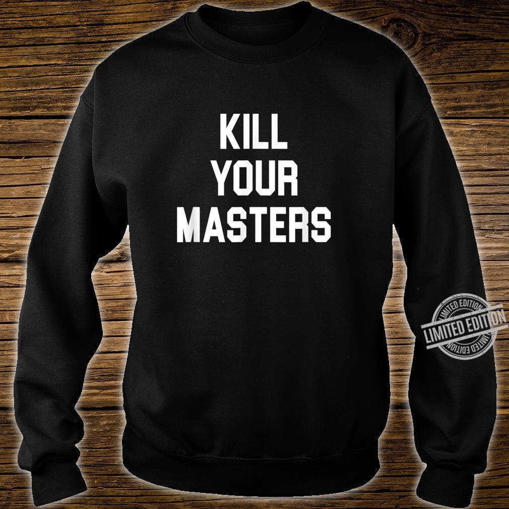 Kill Your Masters Protest Racism Anti Racist Shirt sweater